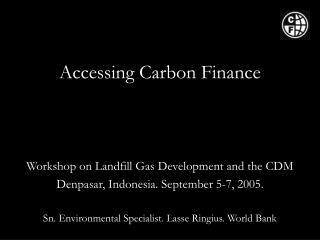 Accessing Carbon Finance  Workshop on Landfill Gas Development and the CDM