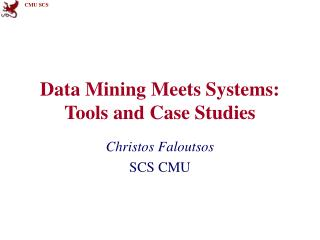 Data Mining Meets Systems: Tools and Case Studies