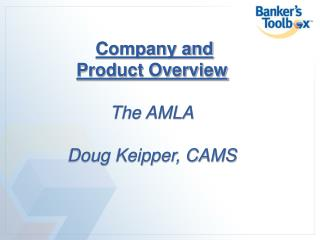 Company and  Product Overview  The AMLA Doug Keipper, CAMS