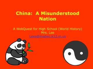 China:  A Misunderstood Nation  A WebQuest for High School World History Mrs. Lee Leesmsdwc.k12
