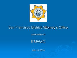 San Francisco District Attorney's Office presentation to  B'MAGIC