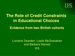 The Role of Credit Constraints  in Educational Choices