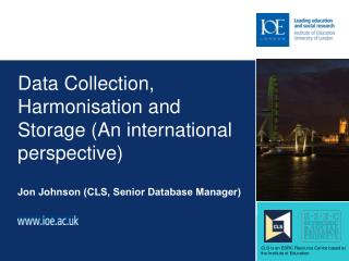 Data Collection, Harmonisation and Storage (An international perspective)