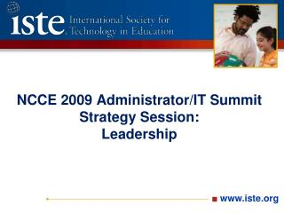 NCCE 2009 Administrator/IT Summit Strategy Session:  Leadership