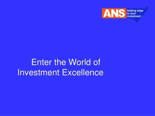 Enter the World of           Investment Excellence