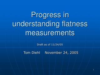 Progress in understanding flatness measurements