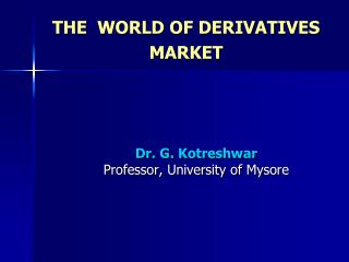 THE  WORLD OF DERIVATIVES MARKET