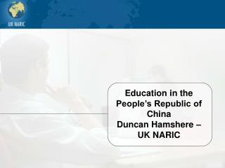 Education in the People�s Republic of China Duncan Hamshere � UK NARIC