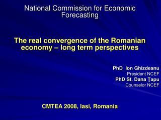 PhD  Ion Ghizdeanu President NCEF PhD St. Dana  Ţapu  Counselor NCEF
