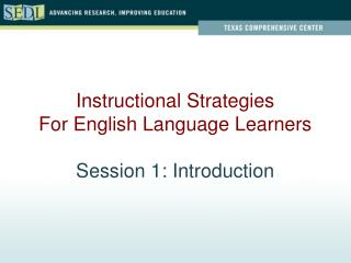 Instructional Strategies For English Language Learners Session 1: Introduction