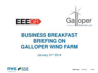 BUSINESS BREAKFAST BRIEFING ON  GALLOPER WIND FARM  January 31 st  2014