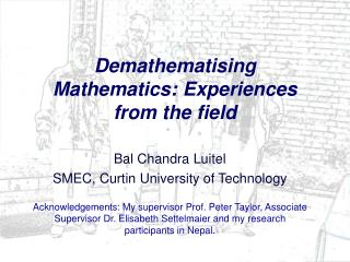 Demathematising Mathematics: Experiences from the field
