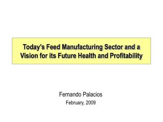 Today�s Feed Manufacturing Sector and a Vision for its Future Health and Profitability