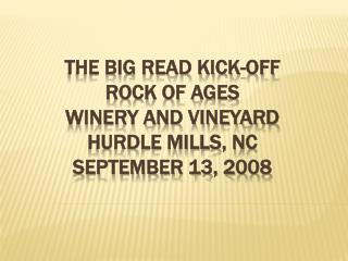 The Big Read Kick-Off  Rock of Ages  Winery and Vineyard Hurdle Mills, NC September 13, 2008