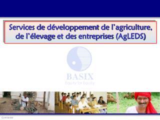 Services de  développement  de  l'agriculture , de  l'élevage  et des  entreprises  ( AgLEDS )