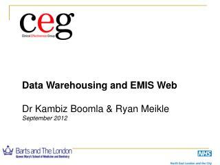 Data Warehousing and EMIS Web Dr Kambiz Boomla & Ryan Meikle September 2012