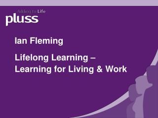 Ian Fleming Lifelong Learning – Learning for Living & Work