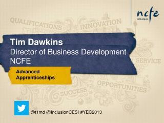 Tim Dawkins Director of Business Development NCFE