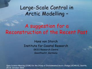 Large-Scale Control in  Arctic Modelling –  A suggestion for a Reconstruction of the Recent Past
