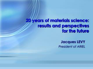 20 years of materials science:  results and perspectives  for the future