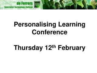 Personalising Learning Conference Thursday 12 th  February
