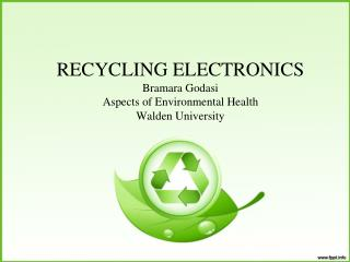 RECYCLING ELECTRONICS Bramara Godasi Aspects of Environmental Health Walden University