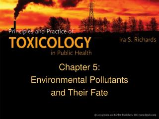 Chapter 5:  Environmental Pollutants  and Their Fate