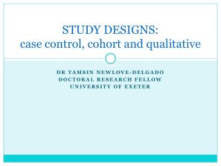STUDY DESIGNS: case control, cohort and qualitative