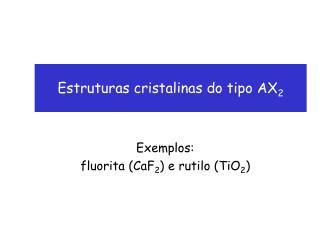 Estruturas cristalinas do tipo AX 2