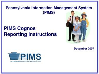 Pennsylvania Information Management System (PIMS) PIMS Cognos   Reporting Instructions