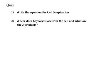 Quiz  1) 	Write the equation for Cell Respiration