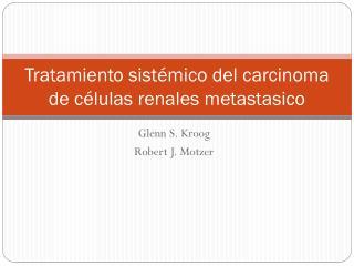 Tratamiento sistémico del carcinoma de células renales metastasico
