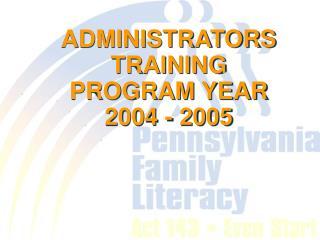 ADMINISTRATORS TRAINING         PROGRAM YEAR  2004 - 2005