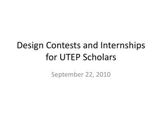 Design Contests and Internships for UTEP Scholars