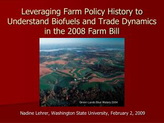 Leveraging Farm Policy History to Understand  Biofuels  and Trade Dynamics in the 2008 Farm Bill
