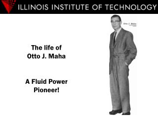 The life of  Otto J. Maha A Fluid Power Pioneer!