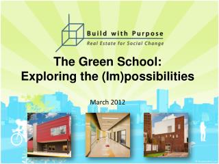 The Green School:  Exploring the (Im)possibilities March 2012