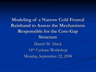 Daniel M. Alrick 14 th  Cyclone Workshop Monday, September 22, 2008