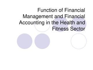 Function of Financial Management and Financial Accounting in the Health and Fitness Sector