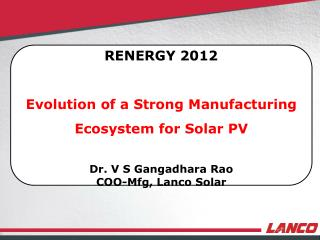 THE PRESENT INDIAN SOLAR MANUFACTURING SCENERIO LANCO SOLAR MANUFACTURING STRATEGY
