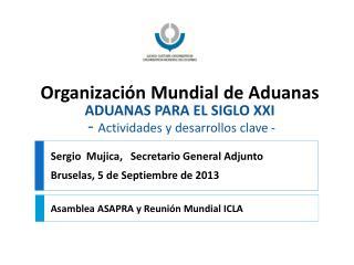 Organización Mundial de Aduanas ADUANAS PARA EL SIGLO XXI -  Actividades y desarrollos clave  -