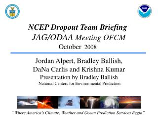NCEP Dropout Team Briefing   JAG/ODAA  Meeting OFCM October   2008