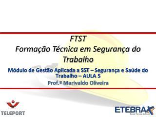 Módulo de Gestão Aplicada a SST – Segurança e Saúde do Trabalho – AULA 5 Prof.º Marivaldo Oliveira
