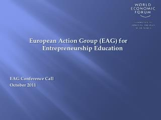European Action Group (EAG) for Entrepreneurship Education EAG Conference Call October 2011