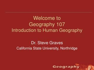 Welcome to  Geography 107 Introduction to Human Geography