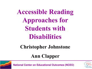 Accessible Reading Approaches for Students with Disabilities Christopher Johnstone Ann Clapper