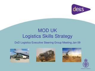 MOD UK  Logistics Skills Strategy DoD Logistics Executive Steering Group Meeting Jan 09