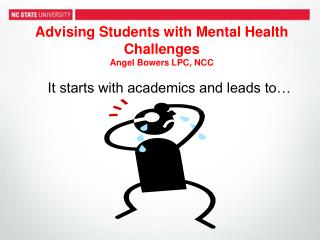 Advising Students with Mental Health Challenges Angel Bowers LPC, NCC