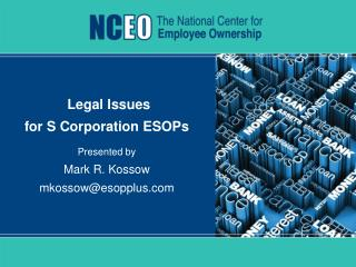 Legal Issues  for S Corporation ESOPs Presented by Mark R. Kossow mkossow@esopplus