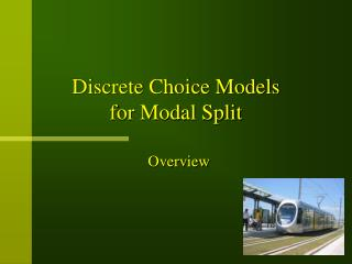 Discrete Choice Models for Modal Split